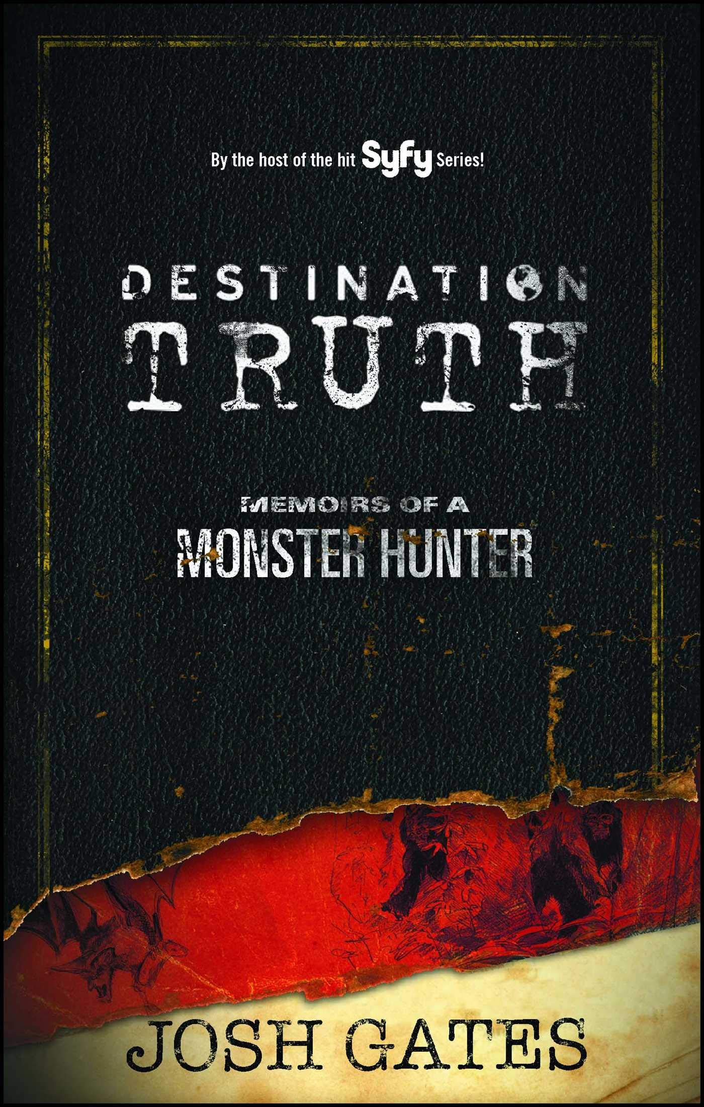 Cover of the book Destination Truth: Memoirs of a Monster Hunter by Josh Gates